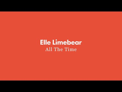 Elle Limebear: All the Time (Lyric Video)
