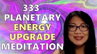 333 Planetary Energy Upgrade Meditation
