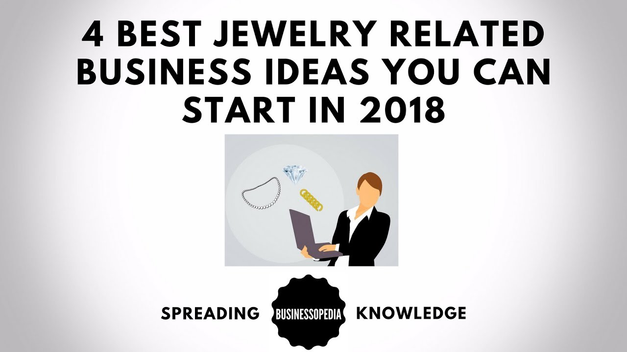 4 Best Jewelry Related Business Ideas You Can Start In 2018 Youtube