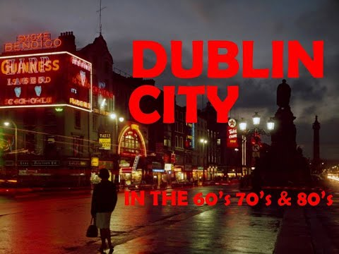 Dublin City in the 60's, 70's And 80's