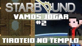 Vamos Jogar Starbound - Tiroteio no Templo - Parte 2