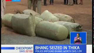 Police impound bhang worth ksh 12million in Thika