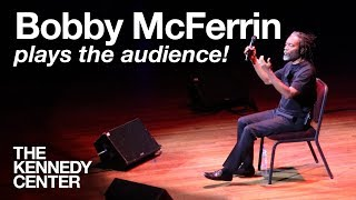 Bobby McFerrin Plays the Audience! - LIVE Improvisation at The Kennedy Center