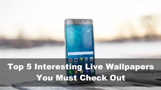 Top 5 Interesting Live Wallpapers for Android You Must Check Out