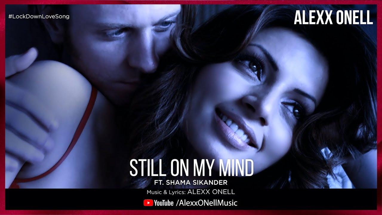 Alexx ONell - Still On My Mind (Feat. Shama Sikander)