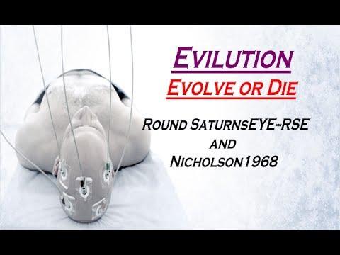 EVILUTION:Evolve or Die! Round SaturnsEye-RSE & Nicholson1968