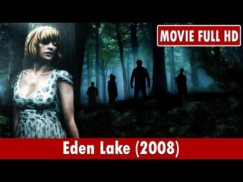 Eden Lake 2008 Movie **  Kelly Reilly, Michael Fassbender, Tara Ellis