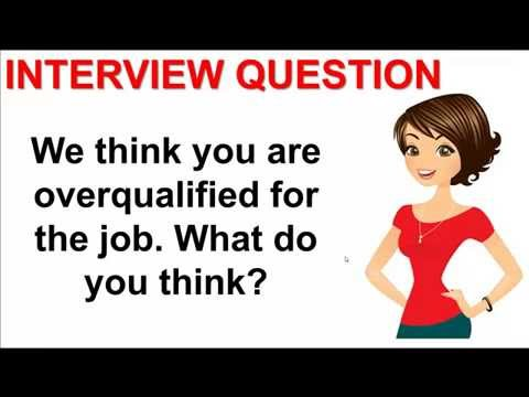 We Think You Are Overqualified For The Job Interview Question and - overqualified for the job