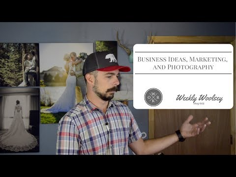 vlog-002-|-business-ideas,-marketing-and-photography-|-woolsey-weekly