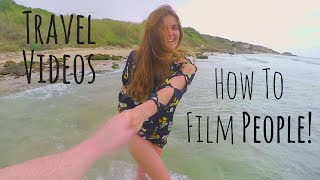 How To Make Travel Videos - (3 Tips For Filming People)