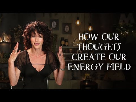 How Our Thoughts Create Our Energy Field.