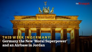 This Week in Germany: Germany the New 'Moral Superpower' and an Airbase in Jordan