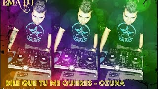 Download DILE QUE TU ME QUIERES OZUNA - REMIX EMA DJ 2016 MP3 song and Music Video