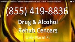 Christian Drug and Alcohol Treatment Centers Lake Placid FL (855) 419-8836 Alcohol Recovery Rehab