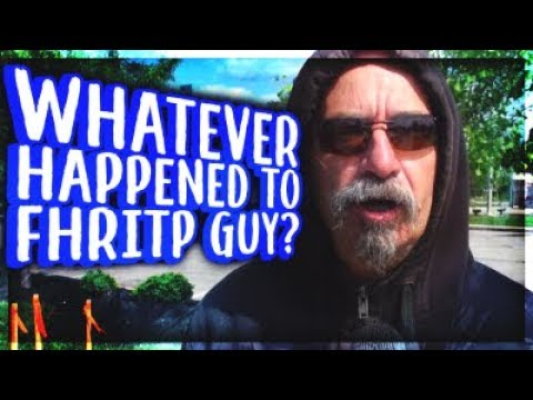 Whatever Happened to FHRITP Guy?