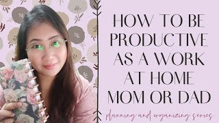 How To Be Productive As A Work At Home Mom Or Dad | Planning And Organizing Series | Tagalog