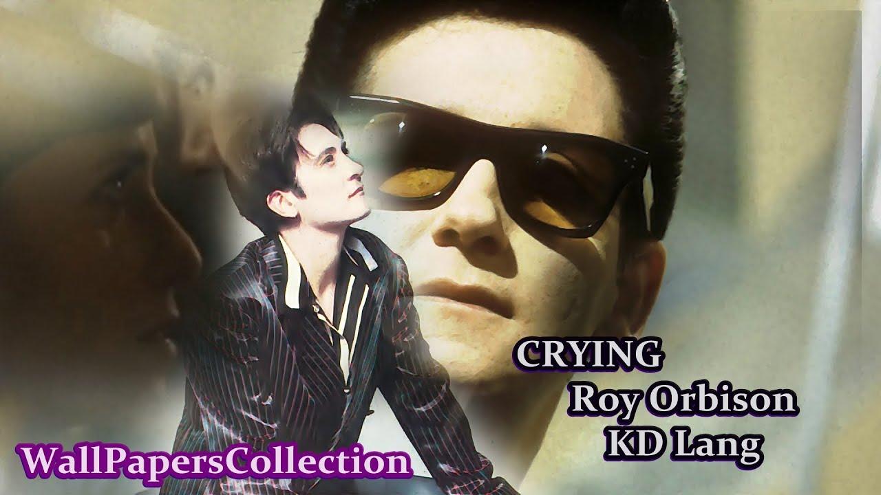 Roy Orbison And Kd Lang Duet Crying Lyrics Eva 2011 Wallpaperscollection