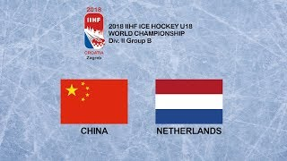 CHINA vs NETHERLANDS - 2018 IIHF ICE HOCKEY U18 WORLD CHAMPIONSHIP Div. II Group B