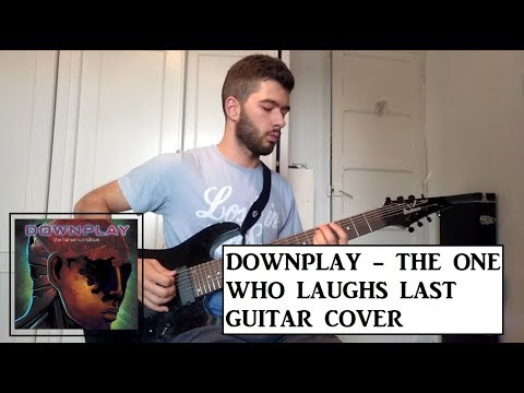 Downplay - The One Who Laughs Last (Guitar Cover)