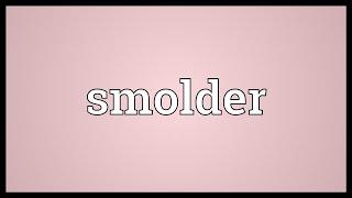 Smolder Meaning