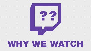 "Why we watch, a response to BBC Newsnights ""What is Twitch?"" feature"