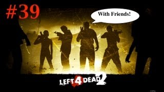 Left 4 Dead 2 w-Friends Part 39 - Scavenge