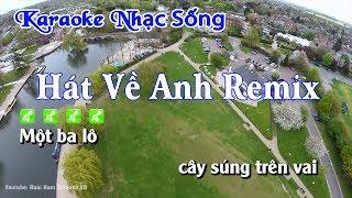 Karaoke Hát Về Anh Remix