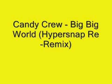 Candy Crew - Big Big World (Hypersnap Re-Remix)