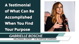Gabrielle Bosché: A Testimonial of What Can Be Accomplished When You Find Your Purpose