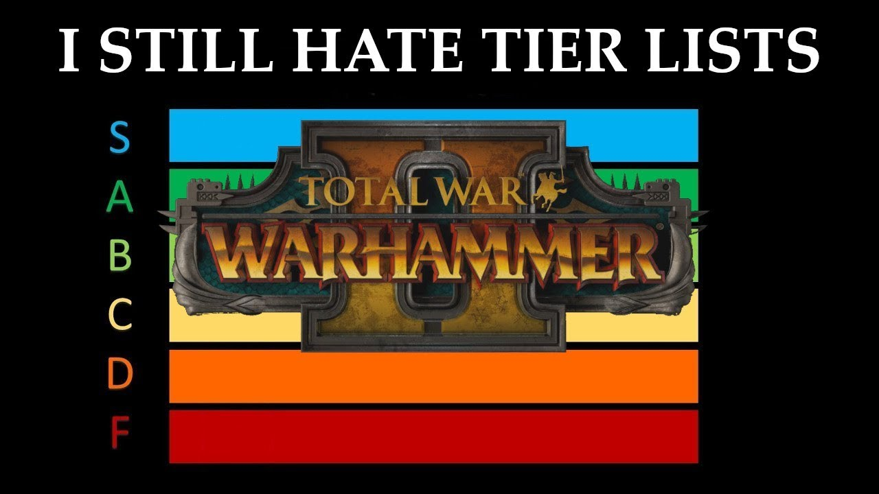 I STILL HATE TIER LISTS (And My Updated Tier List) // Total War: Warhammer  II Multiplayer