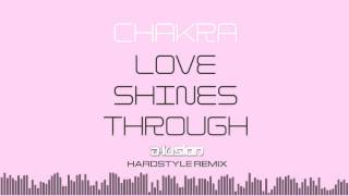 Chakra - Love Shines Through (A-lusion Hardstyle Remix Bootleg)