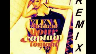 Elena Gheorghe - Your Captain Tonight Remix 2012