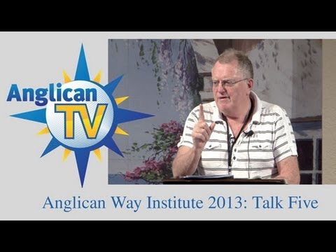Anglican Way Institute: Talk Five