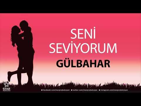 Seni Seviyorum GÜLBAHAR - İsme Özel Aşk Şarkısı