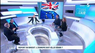 Report du Brexit : l'Europe doit-elle céder ? #cdanslair 15.03.2019