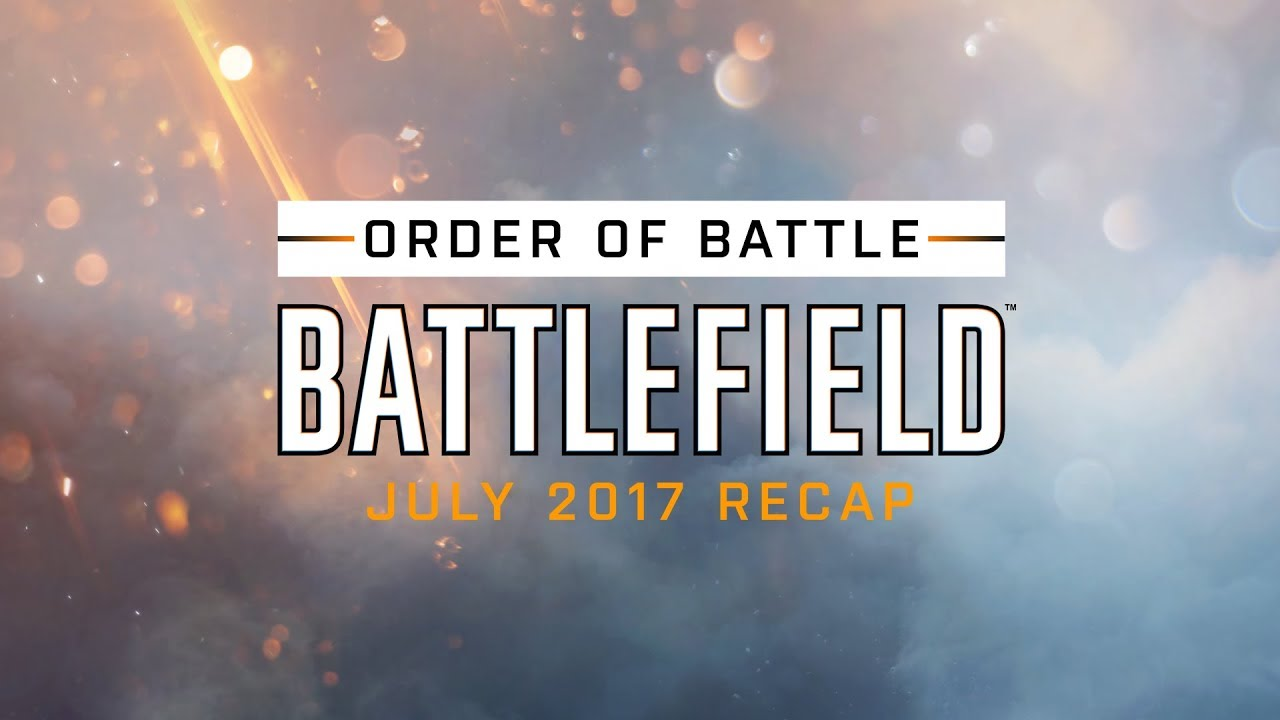Battlefield Monthly Recap - Order of Battle - July 2017