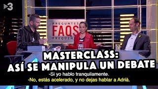 MASTERCLASS ASÍ SE MANIPULA UN DEBATE EN FAQs