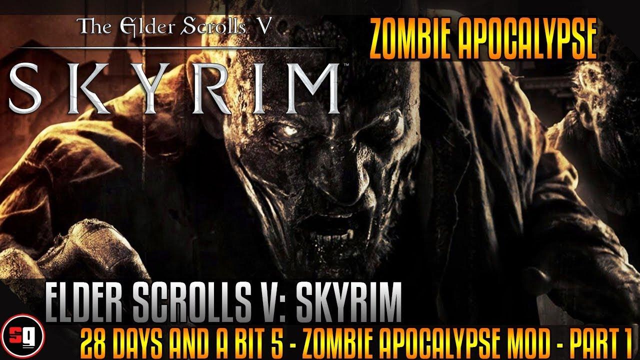 Let's Play The Elder Scrolls V: Skyrim - 28 Days And A Bit 5 - Zombie  Apocalypse Mod - Part 1