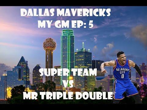 Nba 2k17 Dallas Mavericks My GM Ep. 5 Super Team Vs. Mr Triple Double