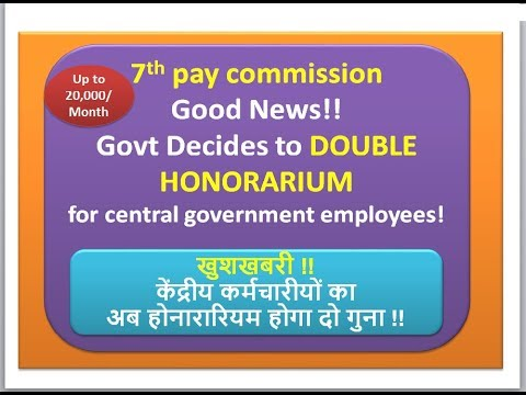 7th pay commission Good News!! Govt Decides to DOUBLE HONORARIUM for  central government employees