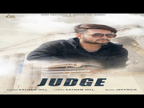 Judge | (Full Song) | Satnam Gill | New Punjabi Songs 2018 | Latest Punjabi Songs 2018