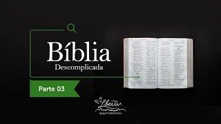 Bíblia Descomplicada - Parte 3
