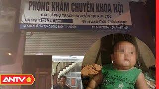 Truyền dịch tại phòng khám tư, bé 22 tháng tuổi tử vong | ANTV