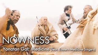 Yonatan Gat: Medicine (feat. Eastern Medicine Singers)