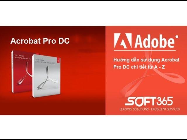 Hướng dẫn sử dụng phần mềm Acrobat Pro DC chi tiết từ A-Z