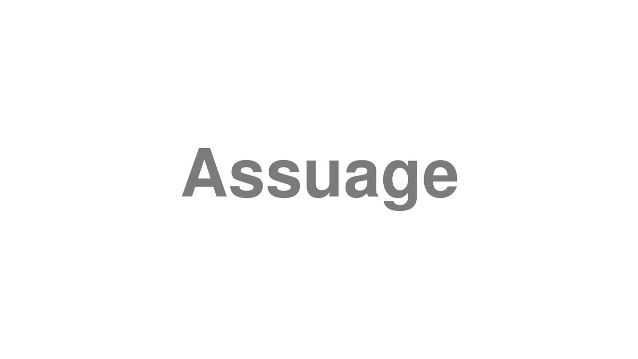 "How to Pronounce ""Assuage"""