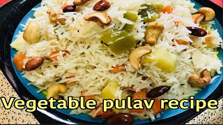 Vegetable pulav recipe ||How to make vegetable pulav ||Easy and simple vegetable pulav recipe
