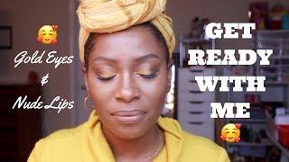 GRWM | GOLD EYES w/ NUDE LIPS