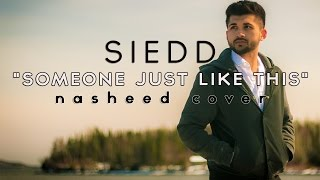 """Siedd - """"Someone Just Like This"""" (Official Nasheed Cover) 