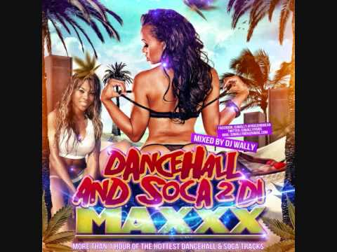 DANCEHALL & SOCA 2 DI MAXXX MIX BY DJ WALLY [April 2012]